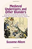 Medieval Underpants and Other Blunders: A Writer's (& Editor's) Guide to Keeping Historical Fiction Free of Common Anachronisms, Errors, & Myths [Thir