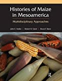 "BOOKS RECEIVED:  Staller, Tykot, and Benz, eds., ""Histories of Maize in Mesoamerica: Multidisciplinary Approaches""  (Left Coast Press, 2010)"
