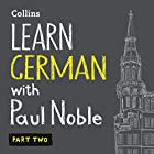 Learn German with Paul Noble, Part 2: German Made Easy with Your Personal Language Coach Hörbuch von Paul Noble Gesprochen von: Paul Noble