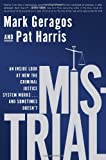 Mistrial: An Inside Look at How the Criminal Justice System Works...and Sometimes Doesnt