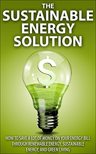 Amber Brooks - The Sustainable Energy Solution: How to save A LOT of money on your energy bill through renewable energy, sustainable energy, and green living (Sustainable ... solar power, save money) (English Edition)