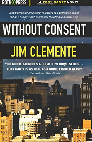 Without Consent (A Tony Dante Novel) (Volume 1)