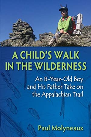 A Child's Walk in the Wilderness: An 8-Year-Old Boy and His Father Take on the Appalachian Trail