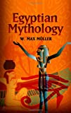 Egyptian Mythology (0486436748) by Muller, F. Max
