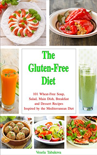The Gluten-Free Diet Cookbook: 101 Wheat-Free Soup, Salad, Main Dish, Breakfast and Dessert Recipes Inspired by the Mediterranean Diet (Family Health and Fitness Series Book 4) by Vesela Tabakova