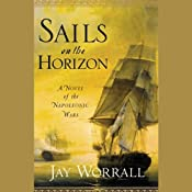 Sails on the Horizon: A Novel of the Napoleonic Wars | [Jay Worrall]