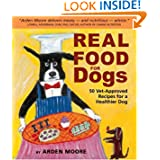Real Food for Dogs: 50 Vet-Approved Recipes for a Healthier Dog