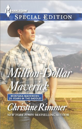 Free Romance Excerpt to Whet Your Appetite… Find Love in Million-Dollar Maverick (Montana Mavericks: 20 Years in the Saddle!) by Christine Rimmer