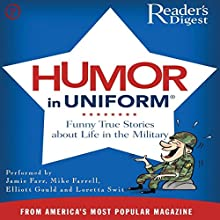 Readers Digest's Humor in Uniform: A Selection of Classic Comic Anecdotes Audiobook by  Reader's Digest Narrated by Jamie Farr, Mike Farrell, Loretta Swit, Elliott Gould