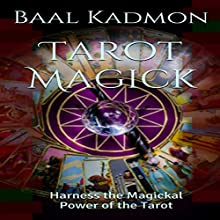 Tarot Magick: Harness the Magickal Power of the Tarot Audiobook by Baal Kadmon Narrated by Baal Kadmon
