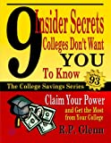 img - for 9 Insider Secrets Colleges Don't Want You to Know: Claim Your Power and Get the Most from Your College (The College Savings Series) book / textbook / text book