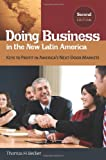 Doing Business in the New Latin America: Keys to Profit in Americas Next-Door Markets