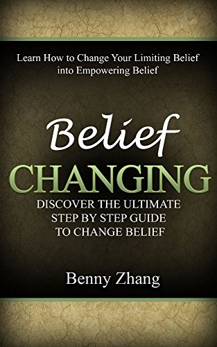Belief Changing: Discover the Ultimate Step by Step Guide to Change Belief PDF