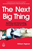 The Next Big Thing: Spotting and Forecasting Consumer Trends for Profit