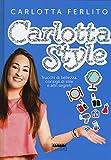 Carlotta style. Trucchi di bellezza, consigli di stile e altri segreti