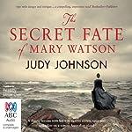 The Secret Fate of Mary Watson | Judy Johnson