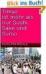 Tokyo ist mehr als nur Sushi, Sake un...