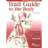 Trail Guide to the Body: How to Locate Muscles, Bones, and More (3rd Edition) ~ Andrew R. Biel