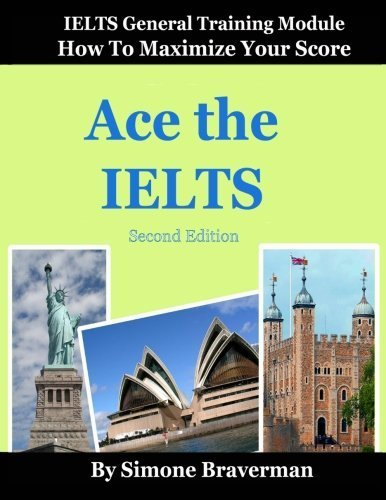 Ace the IELTS: IELTS General Module - How to Maximize Your Score (second edition) by Simone Braverman (2012-05-16) (Ace The Ielts compare prices)
