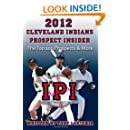2012 Cleveland Indians Prospect Insider: Top 100 Prospects & More