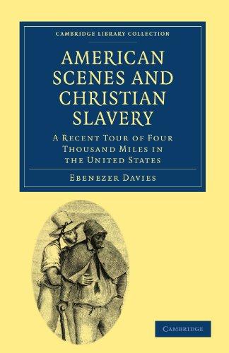 American Scenes und Christian Sklaverei: eine aktuelle Tour von vier tausend Meilen in den Vereinigten Staaten (Cambridge Library Collection - nordamerikanischen Geschichte)