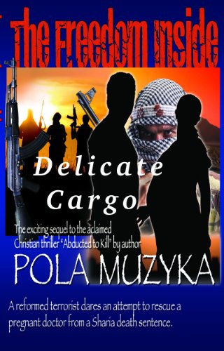 The Freedom Inside: Delicate Cargo (Abducted to Kill Book 3) PDF