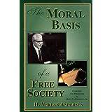 The moral basis of a free society ~ H. Verlan Andersen
