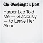 Harper Lee Told Me — Graciously — to Leave Her Alone | Linda H. Davis