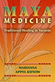 Maya Medicine: Traditional Healing in Yucatán