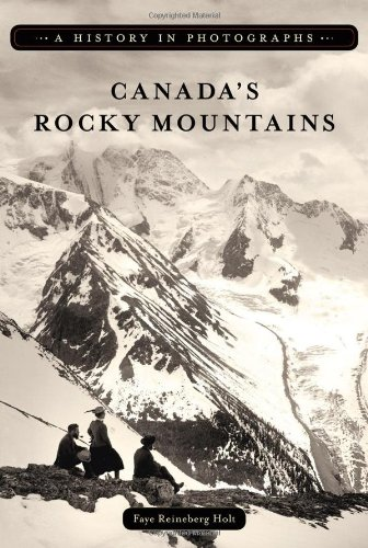 Canada's Rocky Mountains: A History in Photographs (History in Photographs (Heritage House))