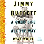 Jimmy Buffett: A Good Life All the Way | Ryan White