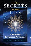 No More Secrets, No More Lies: A Handbook to Starseed Awakening (Sirian Revelations)