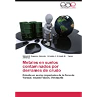 Metales en suelos contaminados por derrames de crudo: Estudio en suelos impactados de la Zona de Yaracal, estado...