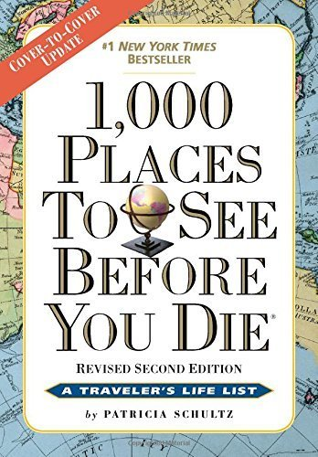 1,000 Places To See Before You Die: Revised Second Edition By Patricia Schultz (2015-07-01)
