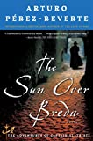 The Sun Over Breda (Captain Alatriste #3) (0452289742) by Perez-Reverte, Arturo