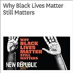 Why Black Lives Matter Still Matters | Peniel E. Joseph