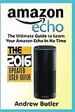 Amazon Echo: The Ultimate Guide to Learn Amazon Echo In No Time (Amazon Echo, Alexa Skills Kit, smart devices, digital services, digital media) (Amazon Prime, internet device, guide) (Volume 6)