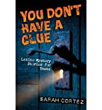 [ [ [ You Dont Have a Clue: Latino Mystery Stories for Teens [ YOU DONT HAVE A CLUE: LATINO MYSTERY STORIES FOR TEENS ] By Cortez, Sarah ( Author )Apr-01-2011 Paperback