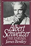 Albert Schweitzer: The Enigma (006016364X) by Bentley, James