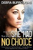 She Had No Choice, a Tale of... - Debra Burroughs