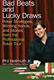 Phil Hellmuth Bad Beats and Lucky Draws: Poker Strategies, Winning Hands, and Stories from the Professional Poker Tour
