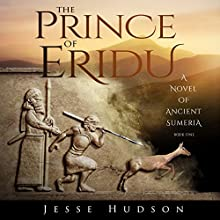 The Prince of Eridu: Novels of Ancient Sumeria, Book 1 Audiobook by Jesse Hudson Narrated by Austin Vanfleet