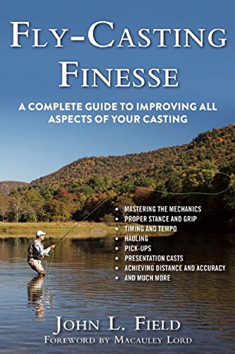 Fly-Casting Finesse: A Complete Guide to Improving All Aspects of Your Casting (Fly Casting Techniques compare prices)