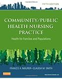 Community/Public Health Nursing Practice: Health for Families and Populations, 5e (Maurer, Community/ Public Health Nursing Practice)