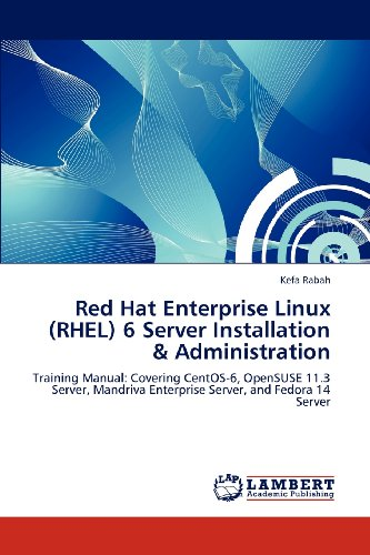 Red Hat Enterprise Linux (RHEL) 6 Server Installation & Administration: Training Manual: Covering CentOS-6, OpenSUSE