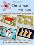 The Patchsmiths Christmas Mug Rugs - Ten mini quilt designs for the Winter Season