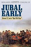Jubal Early: Robert E. Lees Bad Old Man