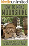 How to Make Moonshine: A Proven Step by Step Method to Making Moonshine Today (Moonshine, Moonshine Recipe, Moonshiners, Moonshine Still, Moonshine 101, ... Series, Moonshine Making, Moonshine Down)