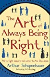 img - for The Art of Always Being Right: Thirty Eight Ways to Win When You are Defeated book / textbook / text book