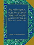 Boer and Britisher in South Africa; a history of the Boer-British war and the wars for United South Africa, together with biographies of the great men who made the history of South Africa